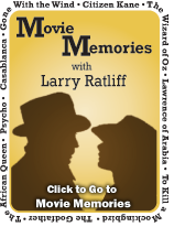 click here to go to Movie Memories with Larry Ratliff